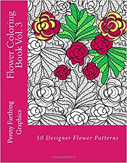 Flower Coloring Book Vol 3 Penny Farthing Graphics 9781497591578 Amazon Books