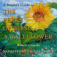 A Reader's Guide to The Perks of Being a Wallflower (       UNABRIDGED) by Robert Crayola Narrated by Paul Aulridge
