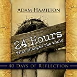 img - for 24 Hours That Changed the World: 40 Days of Reflection book / textbook / text book