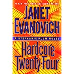 Hardcore Twenty-Four: Stephanie Plum, Book 24   Janet Evanovich