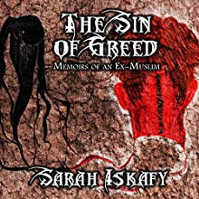 The Sin of Greed: Memoirs of an Ex-Muslim Audiobook by Sarah Iskafy Narrated by  uncredited