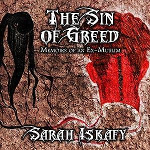 The Sin of Greed: Memoirs of an Ex-Muslim Hörbuch von Sarah Iskafy Gesprochen von:  uncredited