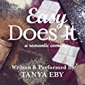 Easy Does It: A Romantic Comedy (       UNABRIDGED) by Tanya Eby Narrated by Tanya Eby