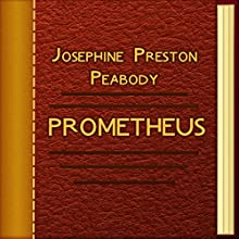 Prometheus (Annotated) (       UNABRIDGED) by Josephine Preston Peabody Narrated by Anastasia Bertollo