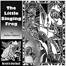 The Little Singing Frog (       UNABRIDGED) by Parker Fillmore Narrated by Glenn Hascall