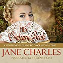 His Contrary Bride: A Gentleman's Guide to Once Upon a Time, Book 2 (       UNABRIDGED) by Jane Charles Narrated by Tristan Hunt
