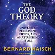 The God Theory: Universes, Zero-Point Fields and What's Behind It All | [Bernard Haisch]