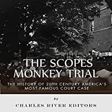 The Scopes Monkey Trial: The History of 20th Century America's Most Famous Court Case (       UNABRIDGED) by Charles River Editors Narrated by Christian Carvajal