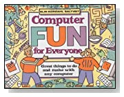 Computer Fun for Everyone: Great Things to Do and Make with Any Computer