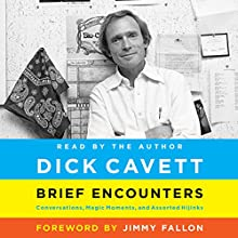 Brief Encounters: Conversations, Magic Moments, and Assorted Hijinks (       UNABRIDGED) by Dick Cavett Narrated by Dick Cavett