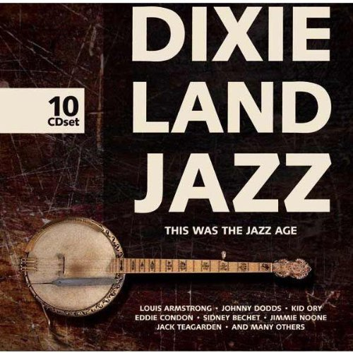 Dixieland Jazz: This was the Jazz age by King Oliver's Jazz Band, Clarence Williams, Bix Beiderbecke, Jelly-Roll Morton and Louis Armstrong
