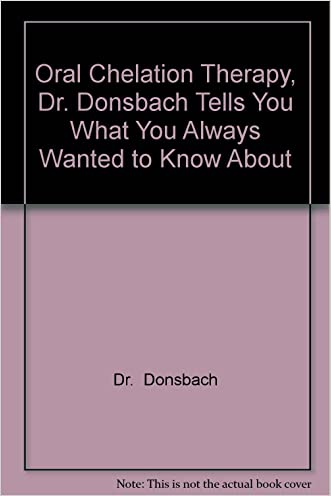 Oral Chelation Therapy, Dr. Donsbach Tells You What You Always Wanted to Know About
