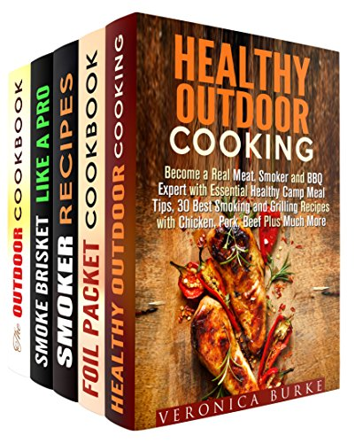 Smoking and Grilling Box Set (5 in 1): Over 100 Outdoor Meals, Foil Packet, Smoker and BBQ Recipes for Fun and Healthy Camp Cooking (Outdoor & Camp Cooking) by Veronica Burke, Rita Hooper, Erica Shaw