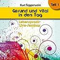 Gesund und vital in den Tag: Teil 1 (Lebenspraxis-Live-Seminar) Hörbuch von Kurt Tepperwein Gesprochen von: Kurt Tepperwein