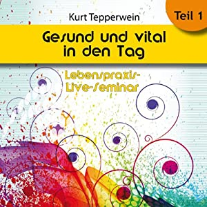 Gesund und vital in den Tag: Teil 1 (Lebenspraxis-Live-Seminar) Hörbuch