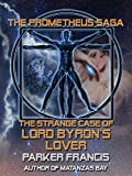 The Strange Case of Lord Byrons Lover (The Prometheus Saga)