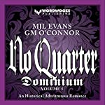 No Quarter: Dominium, Volume 5: An Adventurous Historical Romance | MJL Evans,GM O'Connor