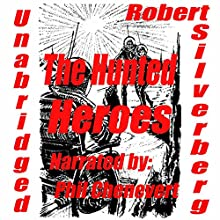 The Hunted Heroes (       UNABRIDGED) by Robert Silverberg Narrated by Phil Chenevert