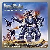 Mission Zeitbrücke - Teil 3 (Perry Rhodan Silber Edition 121) | Kurt Mahr, Hans Kneifel, Ernst Vlcek