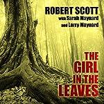 The Girl in the Leaves | Robert Scott,Sarah Maynard,Larry Maynard