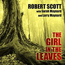 The Girl in the Leaves Audiobook by Robert Scott, Sarah Maynard, Larry Maynard Narrated by Callie Beaulieu