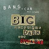 : Big Beautiful Dark and Scary