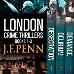 London Crime Thriller Boxset: Desecration, Delirium, Deviance | J.F. Penn