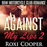 Against My Lips 2: BBW Motorcycle Club Romance: AcesWild MC Book, 2 | Roxi Cooper