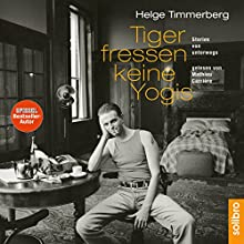 Tiger fressen keine Yogis: Stories von unterwegs Hörbuch von Helge Timmerberg, Cornelia Niere Gesprochen von: Mathieu Carrière