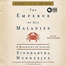 The Emperor of All Maladies: A Biography of Cancer | Livre audio Auteur(s) : Siddhartha Mukherjee Narrateur(s) : Fred Sanders