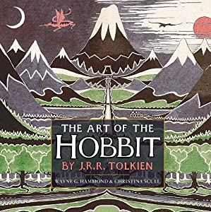 The Art of The Hobbit by J.R.R. Tolkien by J.R.R. Tolkien, Wayne G. Hammond and Christina Scull