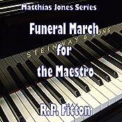 Funeral March for the Maestro: Matthias Jones Series   R.P. Fitton
