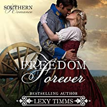 Freedom Forever: Southern Romance, Volume 3 (       UNABRIDGED) by Lexy Timms Narrated by Ian Gordon