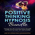Positive Thinking Hypnosis Bundle: Change Your Life, Increase Happy Thoughts and Rewire Your Brain with Hypnotherapy Speech by  Law of Attraction Manifestation Narrated by  Law of Attraction Manifestation