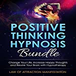 Positive Thinking Hypnosis Bundle: Change Your Life, Increase Happy Thoughts and Rewire Your Brain with Hypnotherapy |  Law of Attraction Manifestation