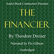 The Financier | Livre audio Auteur(s) : Theodore Dreiser Narrateur(s) : Flo Gibson