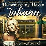 Remembering Raven: Juliana: A Paranormal Romance Series Book 5 | Lacey Edward
