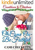 Oh, Come On - Be Faithful (Countdown to Christmas Book 3)