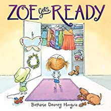Zoe Gets Ready (       UNABRIDGED) by Bethanie Deeney Murguia Narrated by Cris Dukehart