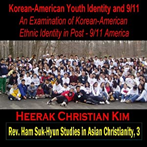 Korean American Youth Identity and 9/11: An Examination of Korean American Ethnic Identity in Post-9/11 America | [Heerak Christian Kim]