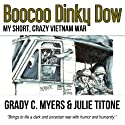 Boocoo Dinky Dow: My Short, Crazy Vietnam War Audiobook by Grady C. Myers, Julie Titone Narrated by Jeffrey S. Fellin