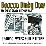 Boocoo Dinky Dow: My Short, Crazy Vietnam War | Grady C. Myers,Julie Titone
