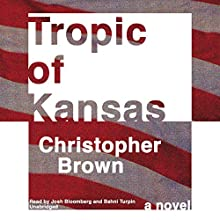Tropic of Kansas Audiobook by Christopher Brown Narrated by Josh Bloomberg, Bahni Turpin