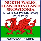 North Wales, Llandudno, and Snowdonia: What to See, Where to Go, What to Do (       ungekürzt) von Gary McKraken Gesprochen von: Martyn Clements