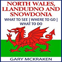 North Wales, Llandudno, and Snowdonia: What to See, Where to Go, What to Do (       UNABRIDGED) by Gary McKraken Narrated by Martyn Clements
