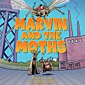 Marvin and the Moths Audiobook by Jonathan Follett, Matthew Holm Narrated by Ramón de Ocampo
