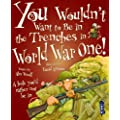 You Wouldn't Want to Be In the Trenches in World War One