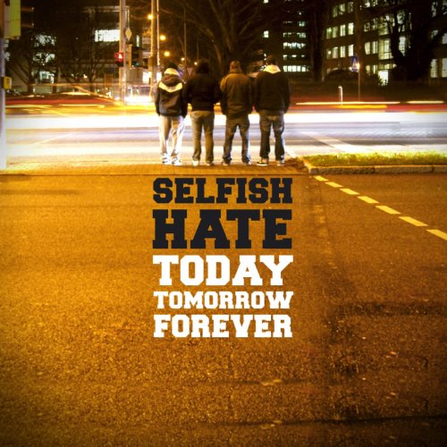 Selfish Hate - Today Tomorrow Forever (2013) [FLAC] Download
