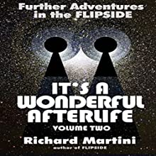It's a Wonderful Afterlife Volume 2: Further Adventures into the Flipside (       UNABRIDGED) by Richard Martini Narrated by Richard Martini