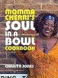 Momma Cherri's Soul in a Bowl Cookbook